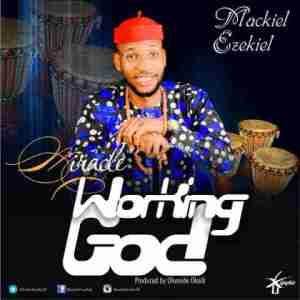 Mackiel Ezekiel - Miracle Working God